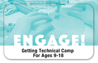 <b>ENGAGE! Getting Technical Camp For Ages 9-18</b>